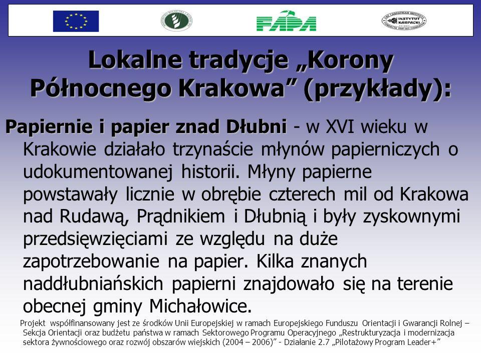 Lokalne tradycje Korony Północnego Krakowa (przykłady): Papiernie i papier znad Dłubni Papiernie i papier znad Dłubni - w XVI wieku w Krakowie działał