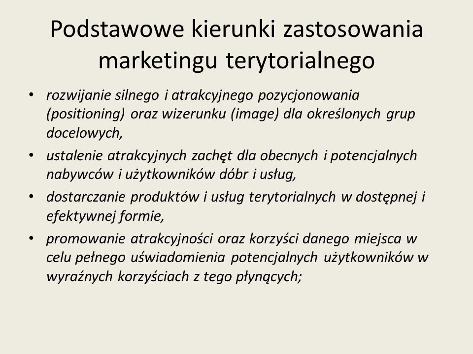 Podstawowe kierunki zastosowania marketingu terytorialnego rozwijanie silnego i atrakcyjnego pozycjonowania (positioning) oraz wizerunku (image) dla o