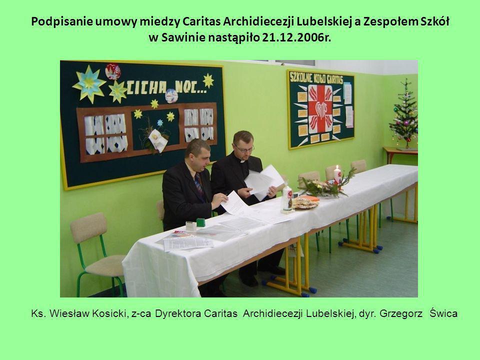 Podpisanie umowy miedzy Caritas Archidiecezji Lubelskiej a Zespołem Szkół w Sawinie nastąpiło 21.12.2006r. Ks. Wiesław Kosicki, z-ca Dyrektora Caritas