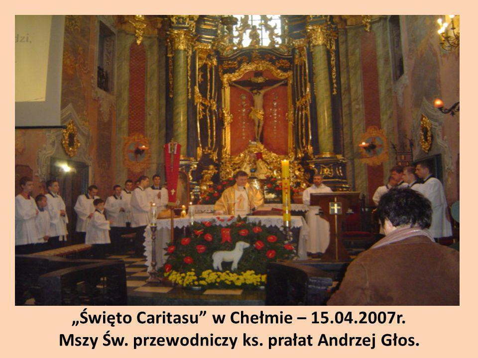 Święto Caritasu w Chełmie – 15.04.2007r. Mszy Św. przewodniczy ks. prałat Andrzej Głos.