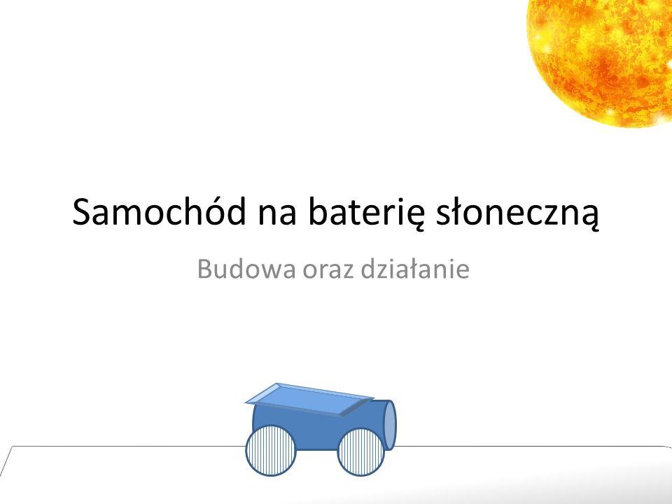 Samochód na baterię słoneczną Budowa oraz działanie Moim celem było wykorzystanie wszelkich ekologicznych sposobów do wykonania takiego prototypu auta: