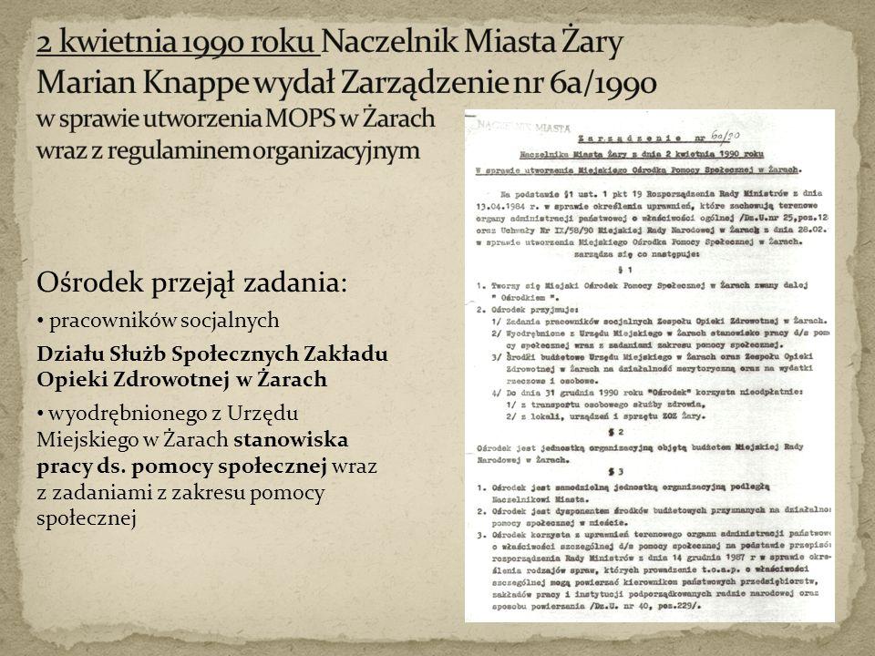 Ośrodek przejął zadania: pracowników socjalnych Działu Służb Społecznych Zakładu Opieki Zdrowotnej w Żarach wyodrębnionego z Urzędu Miejskiego w Żarach stanowiska pracy ds.
