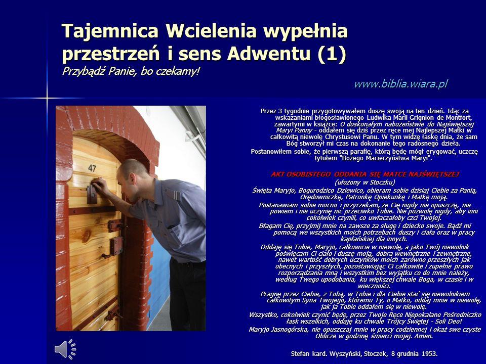 Tajemnica Wcielenia wypełnia przestrzeń i sens Adwentu (1) Przybądź Panie, bo czekamy! www.biblia.wiara.pl Przez 3 tygodnie przygotowywałem duszę swoj