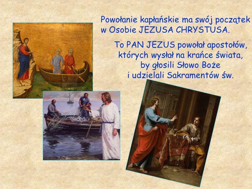 Powołanie kapłańskie ma swój początek w Osobie JEZUSA CHRYSTUSA.