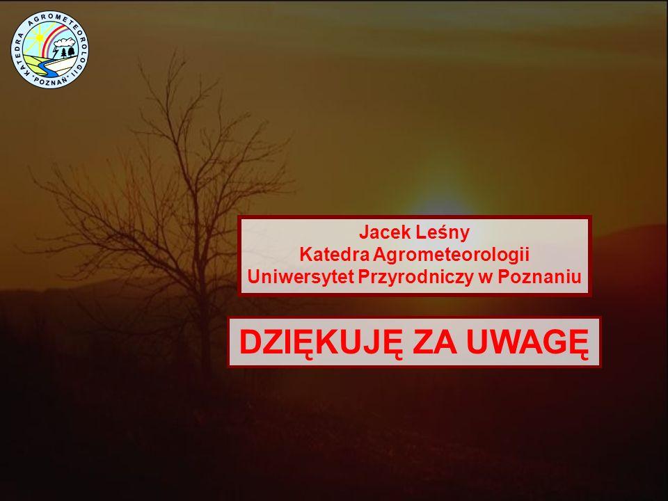 DZIĘKUJĘ ZA UWAGĘ Jacek Leśny Katedra Agrometeorologii Uniwersytet Przyrodniczy w Poznaniu