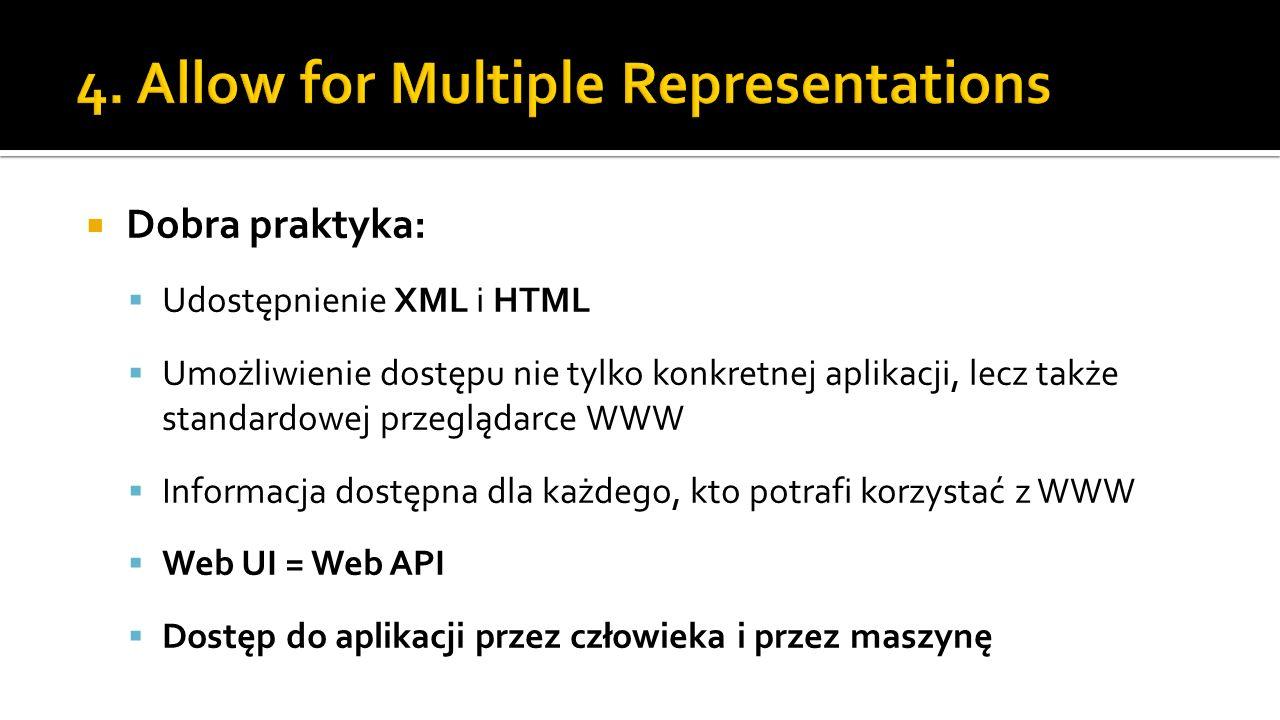 Dobra praktyka: Udostępnienie XML i HTML Umożliwienie dostępu nie tylko konkretnej aplikacji, lecz także standardowej przeglądarce WWW Informacja dost
