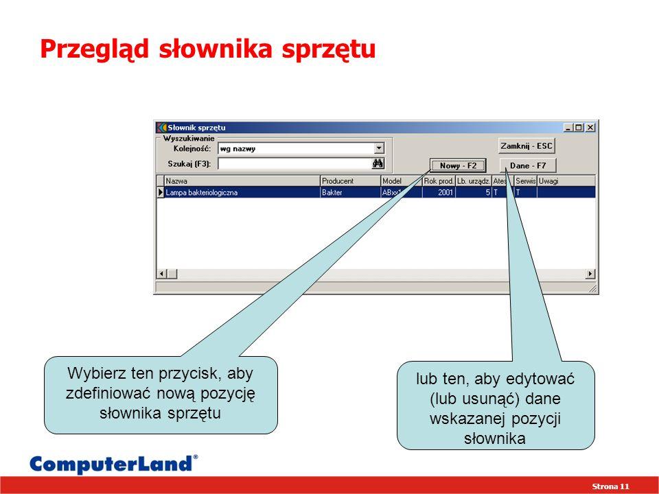 Strona 11 Przegląd słownika sprzętu Wybierz ten przycisk, aby zdefiniować nową pozycję słownika sprzętu lub ten, aby edytować (lub usunąć) dane wskazanej pozycji słownika