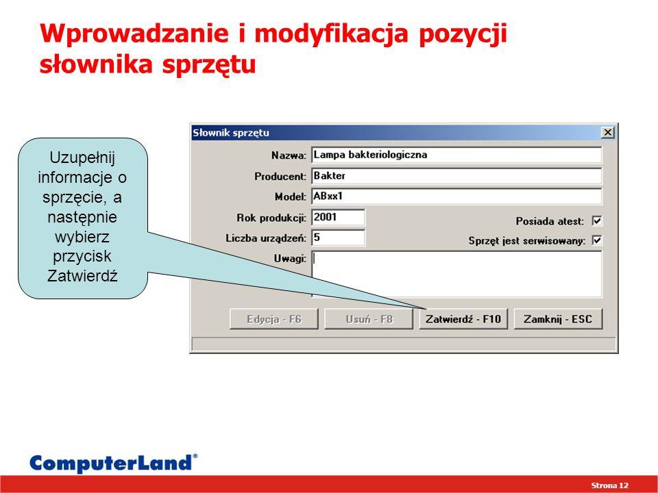 Strona 12 Wprowadzanie i modyfikacja pozycji słownika sprzętu Uzupełnij informacje o sprzęcie, a następnie wybierz przycisk Zatwierdź