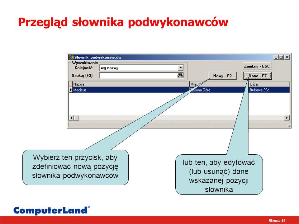 Strona 14 Przegląd słownika podwykonawców Wybierz ten przycisk, aby zdefiniować nową pozycję słownika podwykonawców lub ten, aby edytować (lub usunąć) dane wskazanej pozycji słownika
