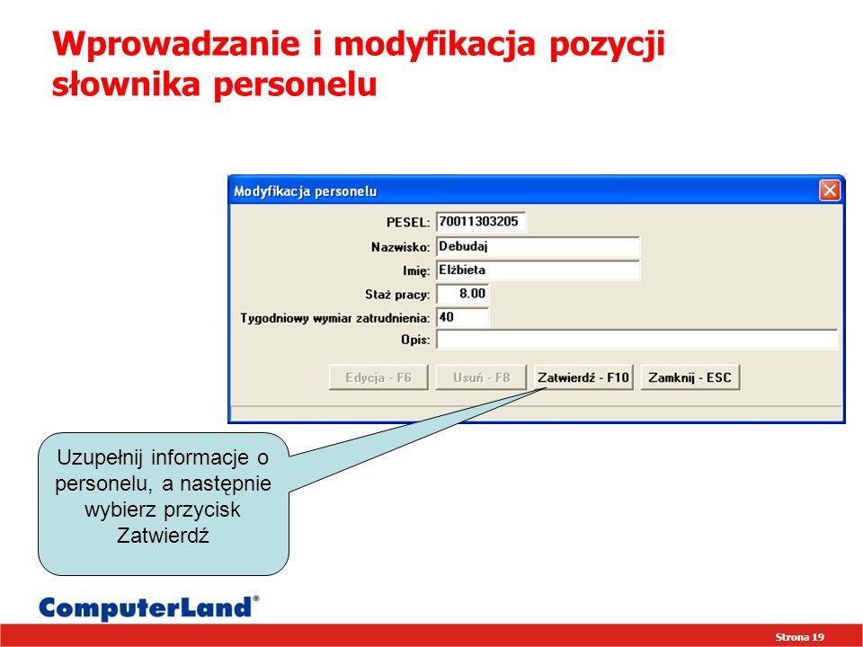 Strona 19 Wprowadzanie i modyfikacja pozycji słownika personelu Uzupełnij informacje o personelu, a następnie wybierz przycisk Zatwierdź