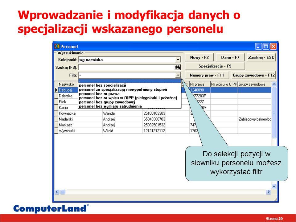 Strona 20 Wprowadzanie i modyfikacja danych o specjalizacji wskazanego personelu Do selekcji pozycji w słowniku personelu możesz wykorzystać filtr