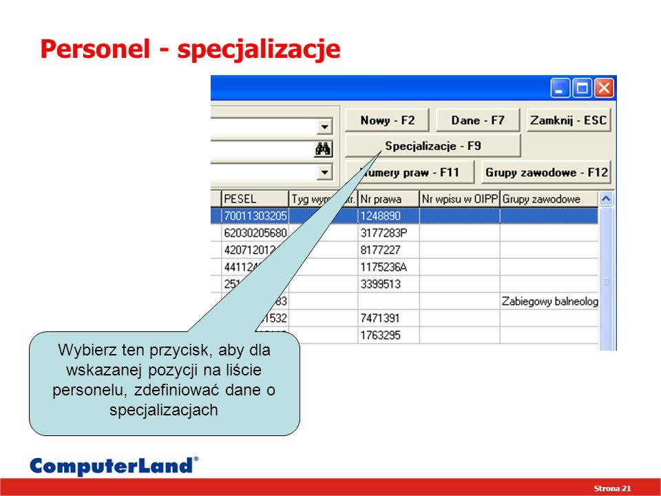 Strona 21 Personel - specjalizacje Wybierz ten przycisk, aby dla wskazanej pozycji na liście personelu, zdefiniować dane o specjalizacjach
