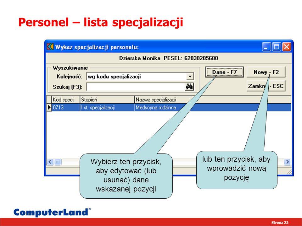 Strona 22 Personel – lista specjalizacji Wybierz ten przycisk, aby edytować (lub usunąć) dane wskazanej pozycji lub ten przycisk, aby wprowadzić nową pozycję