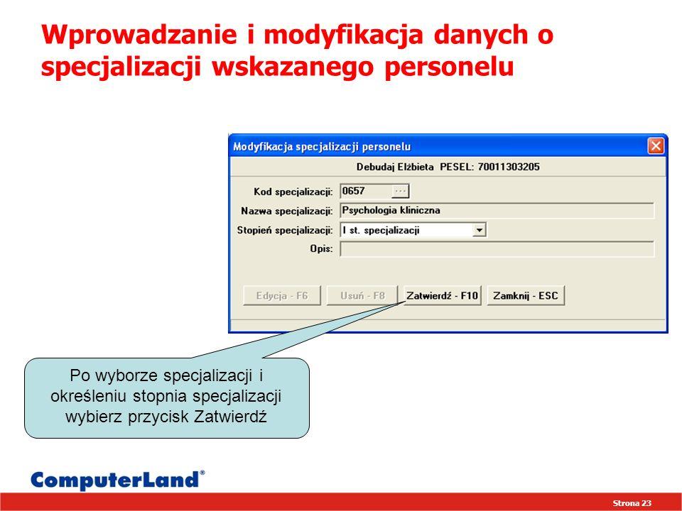 Strona 23 Wprowadzanie i modyfikacja danych o specjalizacji wskazanego personelu Po wyborze specjalizacji i określeniu stopnia specjalizacji wybierz przycisk Zatwierdź
