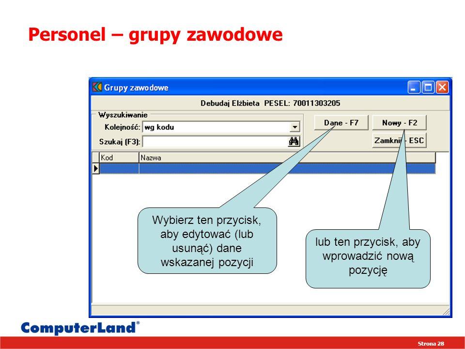 Strona 28 Personel – grupy zawodowe Wybierz ten przycisk, aby edytować (lub usunąć) dane wskazanej pozycji lub ten przycisk, aby wprowadzić nową pozycję