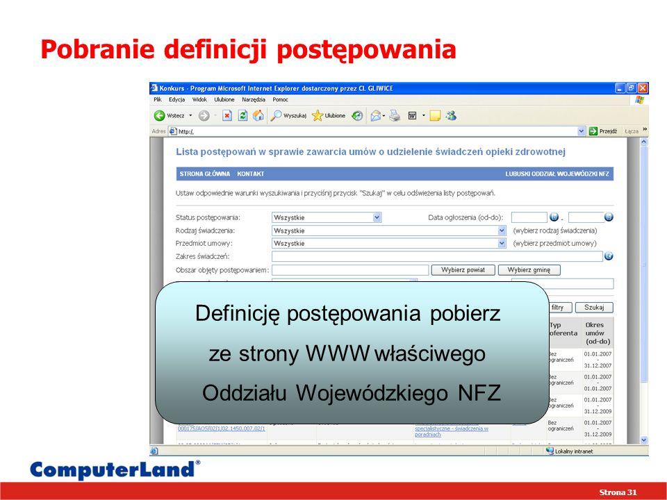 Strona 31 Pobranie definicji postępowania Definicję postępowania pobierz ze strony WWW właściwego Oddziału Wojewódzkiego NFZ