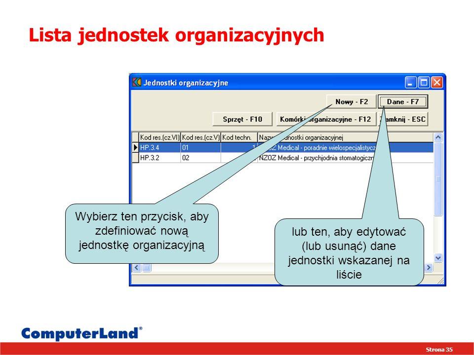Strona 35 Lista jednostek organizacyjnych Wybierz ten przycisk, aby zdefiniować nową jednostkę organizacyjną lub ten, aby edytować (lub usunąć) dane jednostki wskazanej na liście