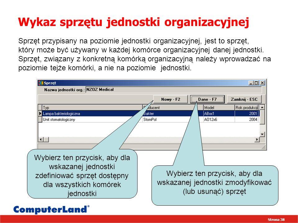 Strona 38 Wykaz sprzętu jednostki organizacyjnej Sprzęt przypisany na poziomie jednostki organizacyjnej, jest to sprzęt, który może być używany w każdej komórce organizacyjnej danej jednostki.