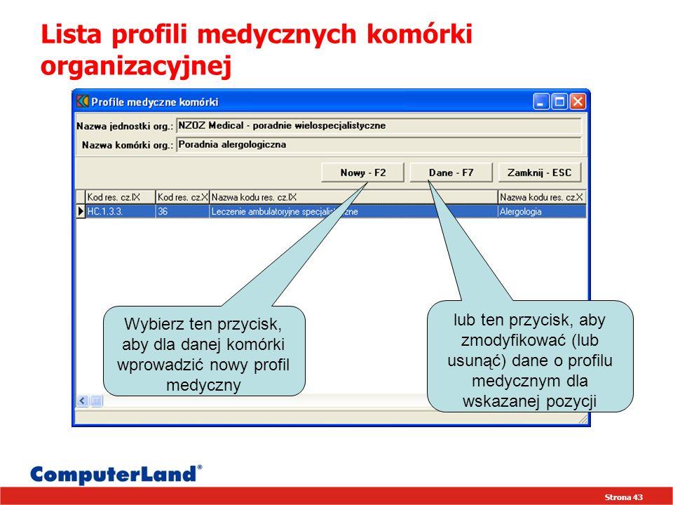 Strona 43 Lista profili medycznych komórki organizacyjnej Wybierz ten przycisk, aby dla danej komórki wprowadzić nowy profil medyczny lub ten przycisk, aby zmodyfikować (lub usunąć) dane o profilu medycznym dla wskazanej pozycji