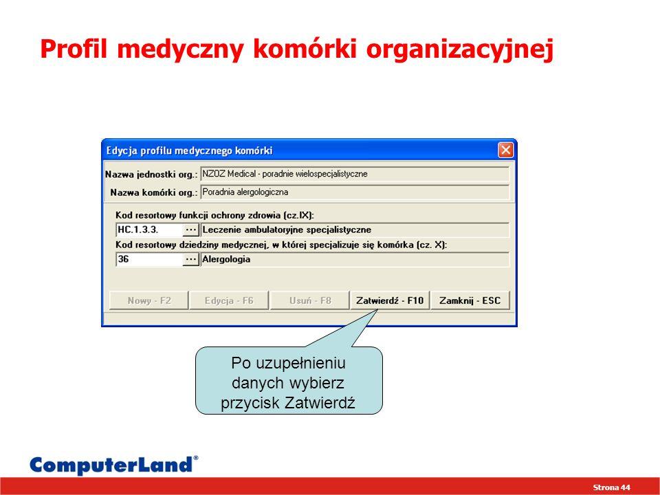 Strona 44 Profil medyczny komórki organizacyjnej Po uzupełnieniu danych wybierz przycisk Zatwierdź