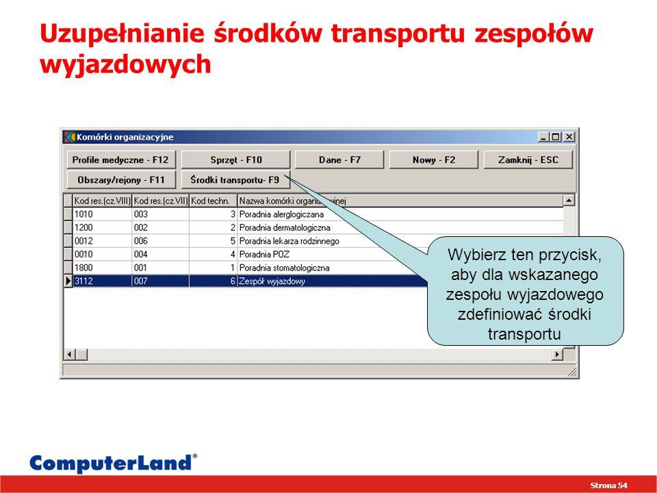 Strona 54 Uzupełnianie środków transportu zespołów wyjazdowych Wybierz ten przycisk, aby dla wskazanego zespołu wyjazdowego zdefiniować środki transportu