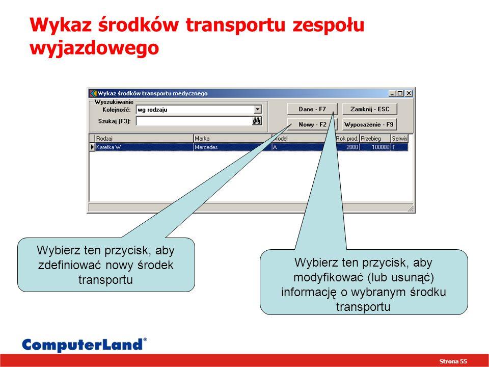 Strona 55 Wykaz środków transportu zespołu wyjazdowego Wybierz ten przycisk, aby modyfikować (lub usunąć) informację o wybranym środku transportu Wybierz ten przycisk, aby zdefiniować nowy środek transportu
