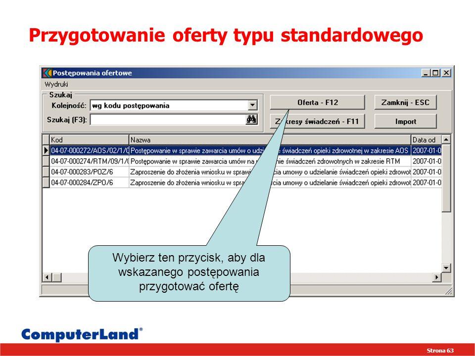 Strona 63 Przygotowanie oferty typu standardowego Wybierz ten przycisk, aby dla wskazanego postępowania przygotować ofertę