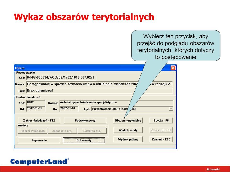 Strona 64 Wykaz obszarów terytorialnych Wybierz ten przycisk, aby przejść do podglądu obszarów terytorialnych, których dotyczy to postępowanie