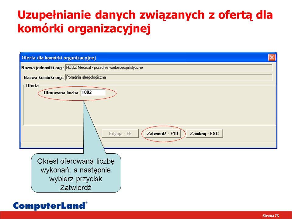 Strona 73 Uzupełnianie danych związanych z ofertą dla komórki organizacyjnej Określ oferowaną liczbę wykonań, a następnie wybierz przycisk Zatwierdź