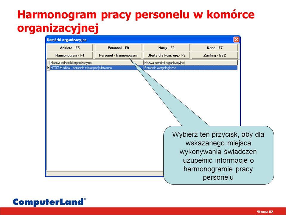 Strona 82 Harmonogram pracy personelu w komórce organizacyjnej Wybierz ten przycisk, aby dla wskazanego miejsca wykonywania świadczeń uzupełnić informacje o harmonogramie pracy personelu