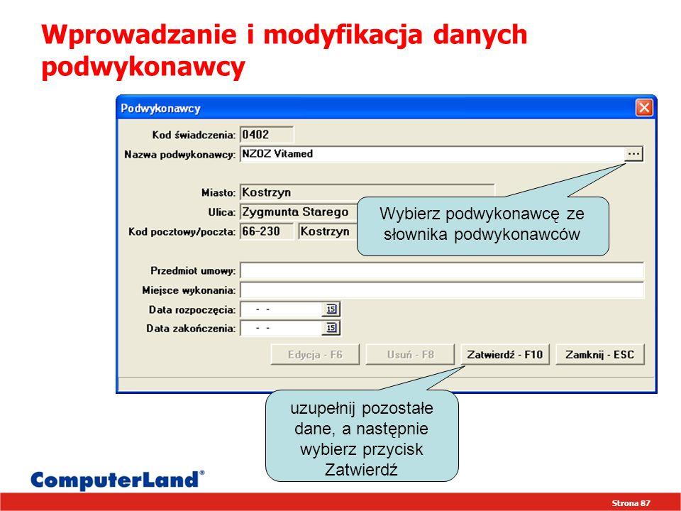 Strona 87 Wprowadzanie i modyfikacja danych podwykonawcy Wybierz podwykonawcę ze słownika podwykonawców uzupełnij pozostałe dane, a następnie wybierz przycisk Zatwierdź