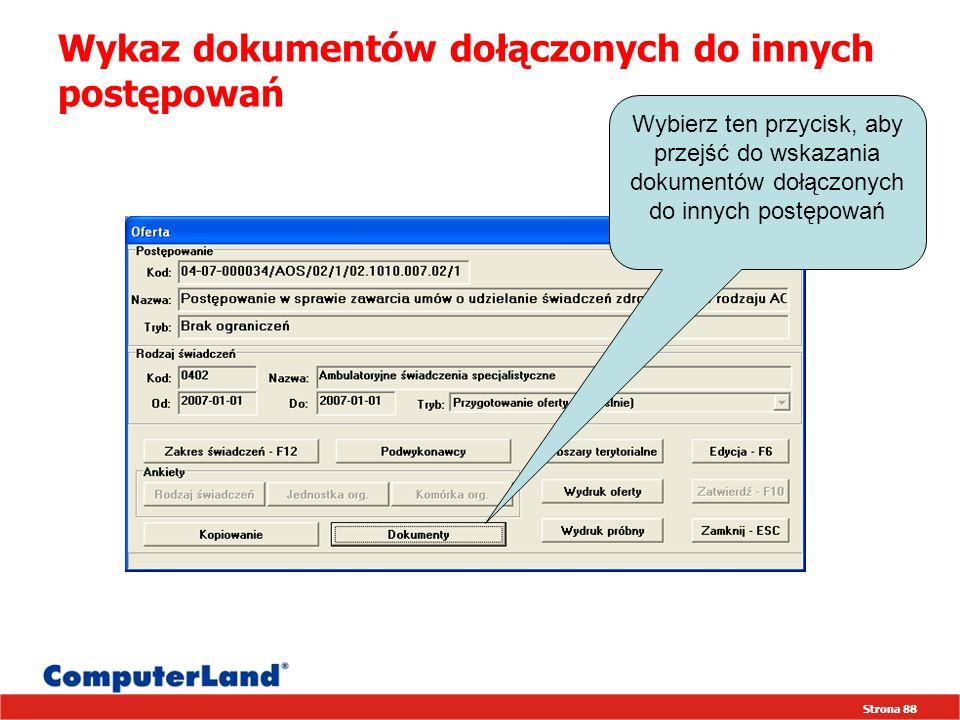 Strona 88 Wykaz dokumentów dołączonych do innych postępowań Wybierz ten przycisk, aby przejść do wskazania dokumentów dołączonych do innych postępowań