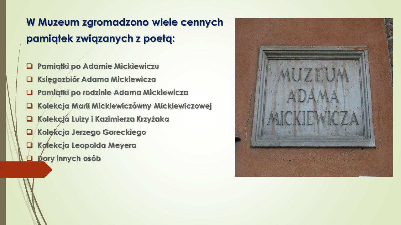 W Muzeum zgromadzono wiele cennych pamiątek związanych z poetą: Pamiątki po Adamie Mickiewiczu Pamiątki po Adamie Mickiewiczu Księgozbiór Adama Mickie