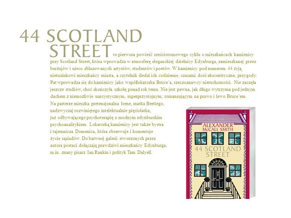 to pierwsza powieść sześciotomowego cyklu o mieszkańcach kamienicy przy Scotland Street, która wprowadza w atmosferę eleganckiej dzielnicy Edynburga, zamieszkanej przez burżujów i nieco zblazowanych artystów, studentów i poetów.