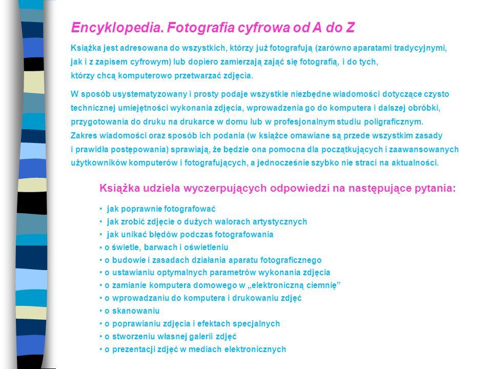 Liczba stron 260 Oprawa twarda Format 155 x 235 mm ISBN 978-83-7495-609-3 Cena detaliczna 59,90 zł 500 zdjęć, ilustracji, rysunków, schematów, tabeli, wykresów, zrzutów z ekranu programów graficznych 24 stronicowa wkładka jaki aparat wybrać i czym się kierować podczas zakupu NOWE WYDANIE !!!