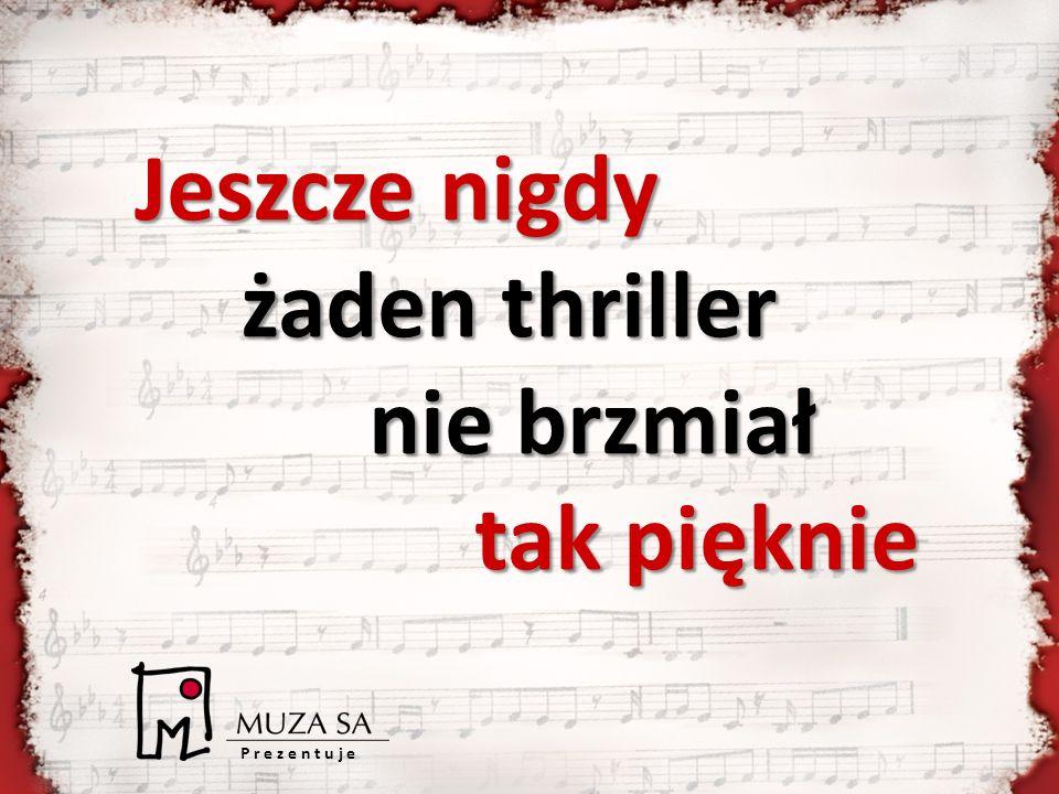 P r e z e n t u j e Jeszcze nigdy żaden thriller nie brzmiał tak pięknie