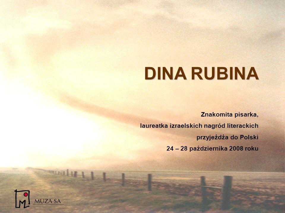DINA RUBINA Znakomita pisarka, laureatka izraelskich nagród literackich przyjeżdża do Polski 24 – 28 października 2008 roku
