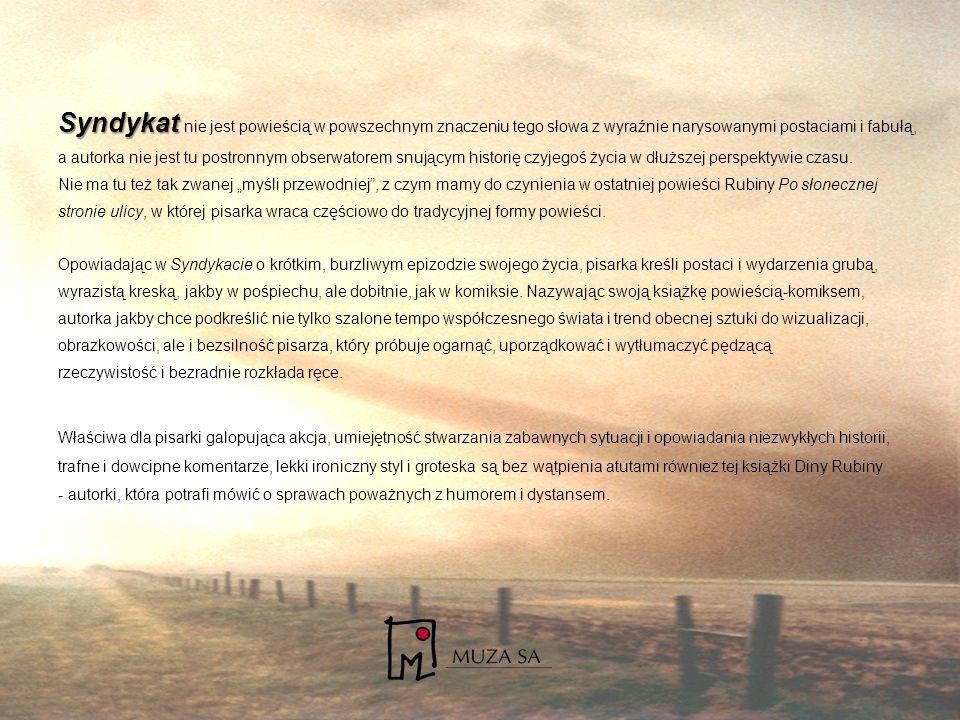 Syndykat Syndykat nie jest powieścią w powszechnym znaczeniu tego słowa z wyraźnie narysowanymi postaciami i fabułą, a autorka nie jest tu postronnym obserwatorem snującym historię czyjegoś życia w dłuższej perspektywie czasu.