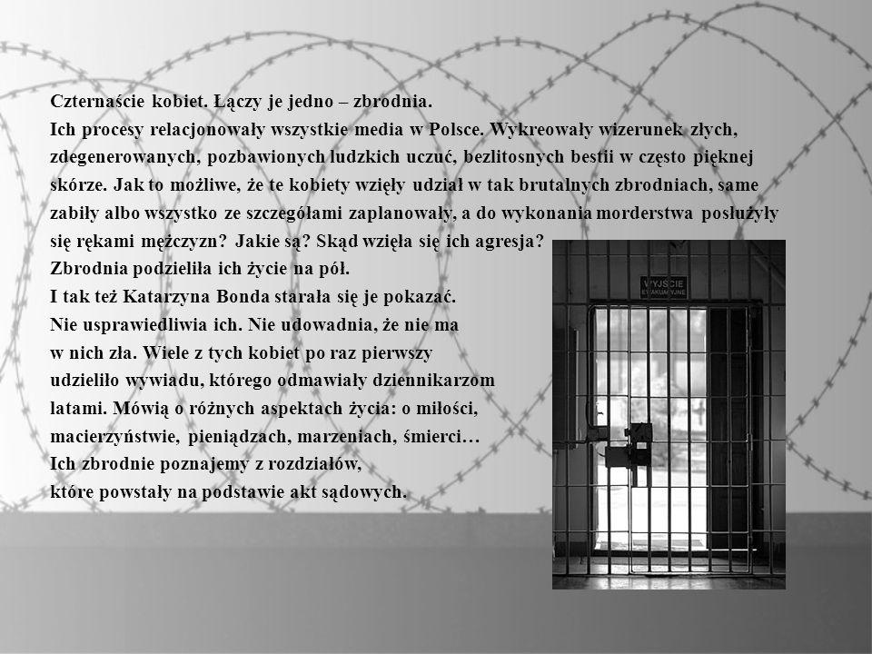 Czternaście kobiet. Łączy je jedno – zbrodnia. Ich procesy relacjonowały wszystkie media w Polsce. Wykreowały wizerunek złych, zdegenerowanych, pozbaw