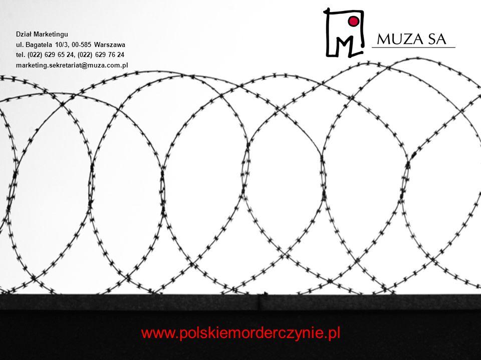 Dział Marketingu ul. Bagatela 10/3, 00-585 Warszawa tel. (022) 629 65 24, (022) 629 76 24 marketing.sekretariat@muza.com.pl www.polskiemorderczynie.pl