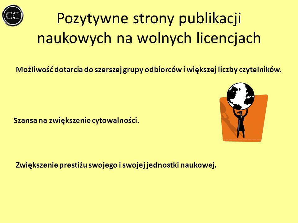 Pozytywne strony publikacji naukowych na wolnych licencjach Możliwość dotarcia do szerszej grupy odbiorców i większej liczby czytelników. Szansa na zw