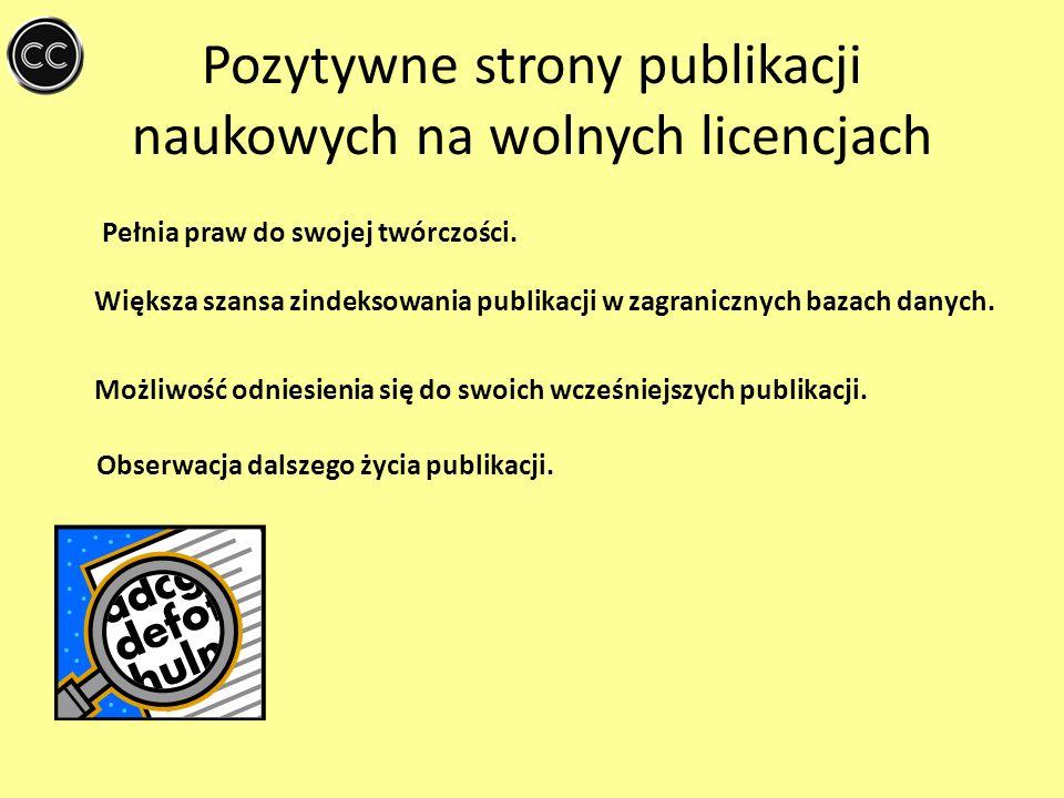 Pozytywne strony publikacji naukowych na wolnych licencjach Pełnia praw do swojej twórczości. Większa szansa zindeksowania publikacji w zagranicznych