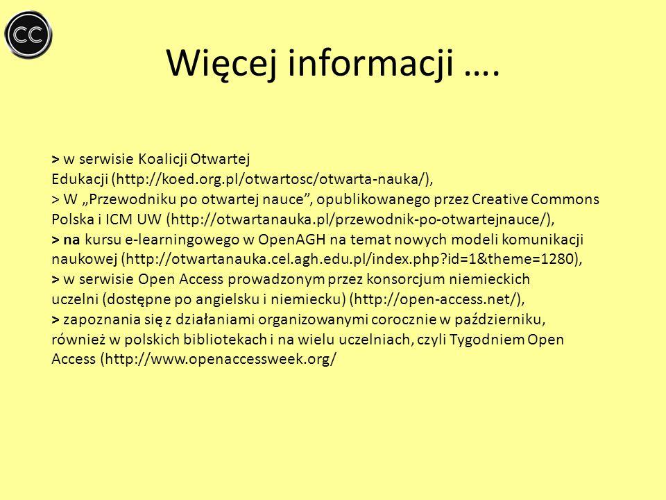 Więcej informacji …. > w serwisie Koalicji Otwartej Edukacji (http://koed.org.pl/otwartosc/otwarta-nauka/), > W Przewodniku po otwartej nauce, opublik