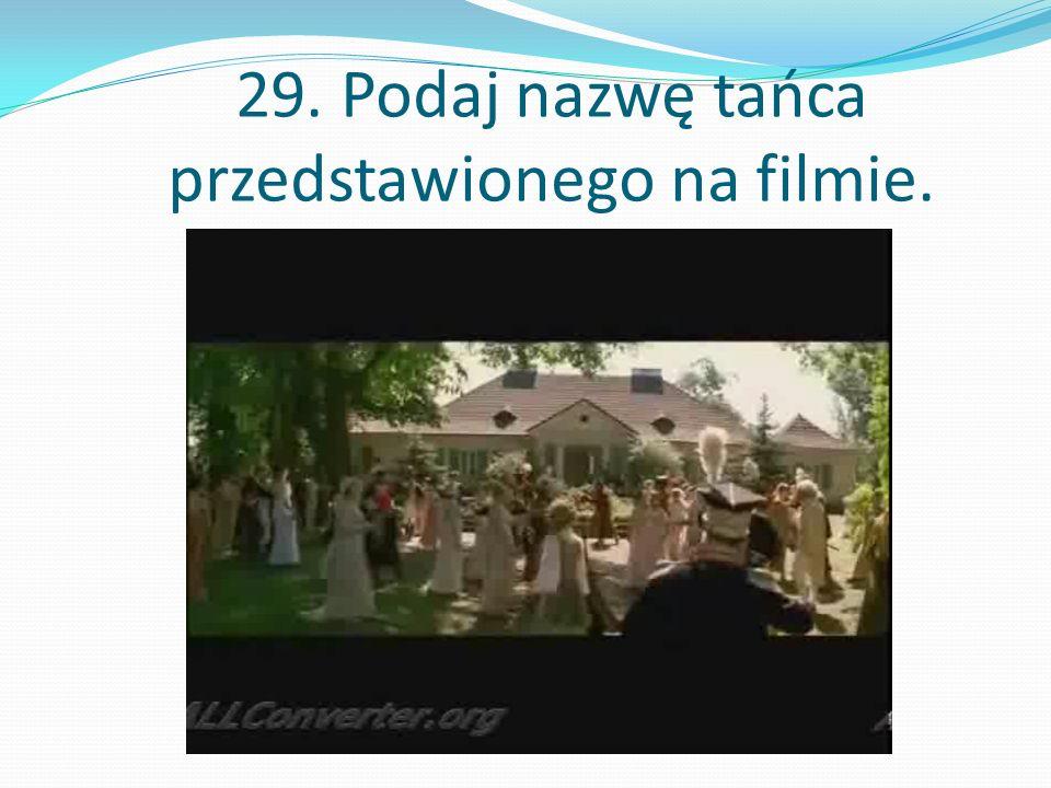29. Podaj nazwę tańca przedstawionego na filmie.