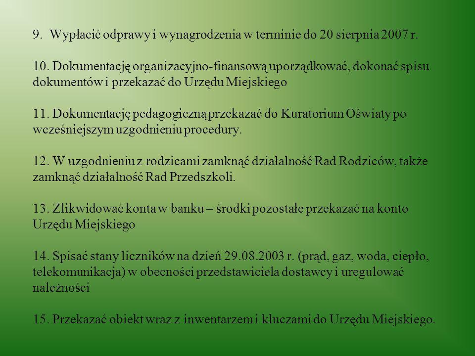 9. Wypłacić odprawy i wynagrodzenia w terminie do 20 sierpnia 2007 r.
