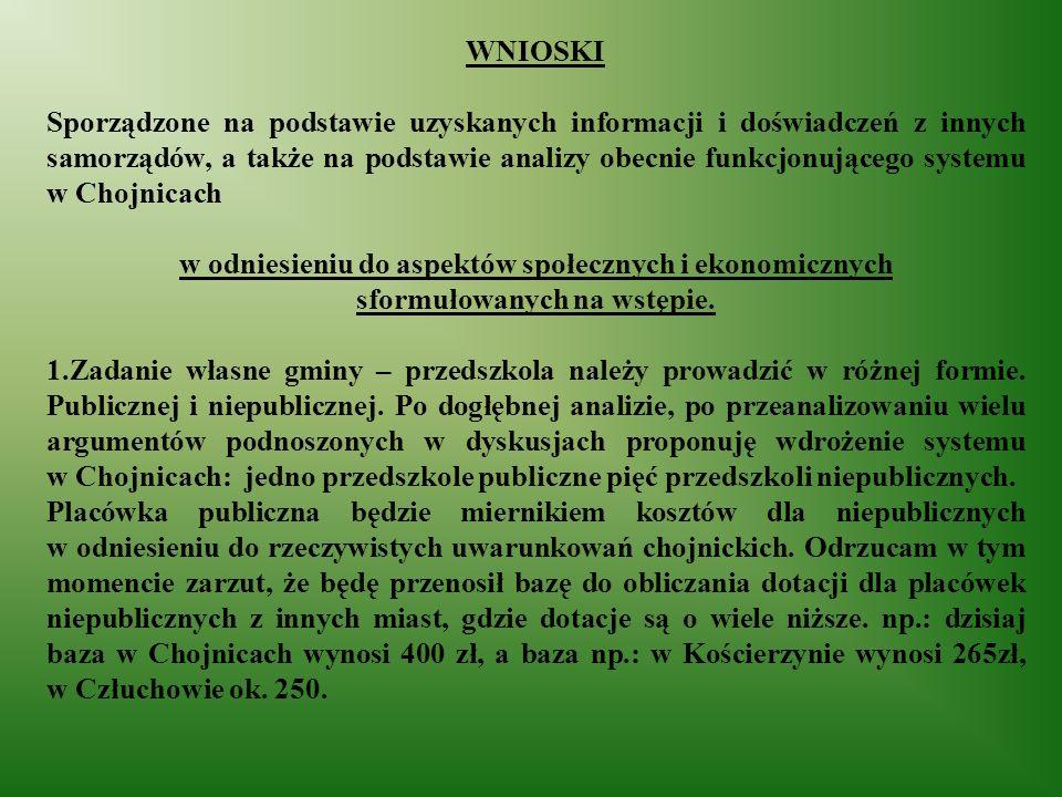 WNIOSKI Sporządzone na podstawie uzyskanych informacji i doświadczeń z innych samorządów, a także na podstawie analizy obecnie funkcjonującego systemu w Chojnicach w odniesieniu do aspektów społecznych i ekonomicznych sformułowanych na wstępie.