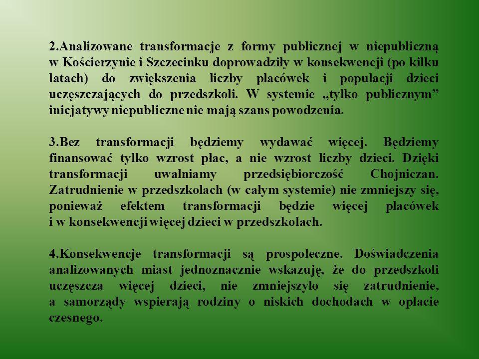 2.Analizowane transformacje z formy publicznej w niepubliczną w Kościerzynie i Szczecinku doprowadziły w konsekwencji (po kilku latach) do zwiększenia liczby placówek i populacji dzieci uczęszczających do przedszkoli.