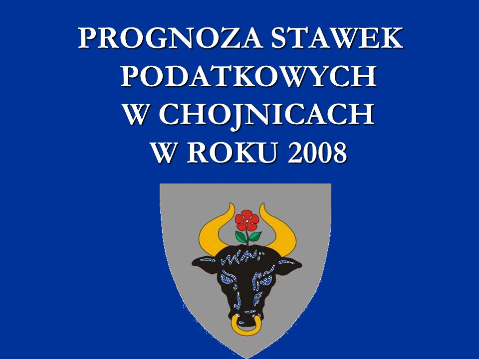 PROGNOZA STAWEK PODATKOWYCH W CHOJNICACH W ROKU 2008