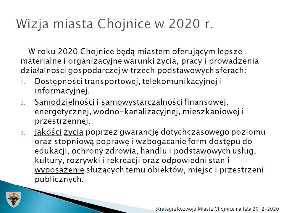 Zasada selektywności wyboru i koncentracji działań na poziomie projektów i programów Kryterium doboru projektów i programów będzie ich legalność, wykonalność oraz podmiotowość Strategia Rozwoju Miasta Chojnice na lata 2012-2020