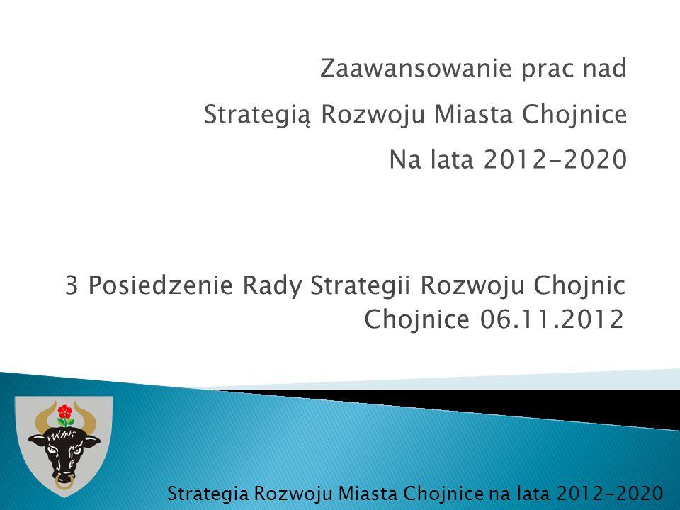3 Posiedzenie Rady Strategii Rozwoju Chojnic Chojnice 06.11.2012 Strategia Rozwoju Miasta Chojnice na lata 2012-2020 Zaawansowanie prac nad Strategią Rozwoju Miasta Chojnice Na lata 2012-2020